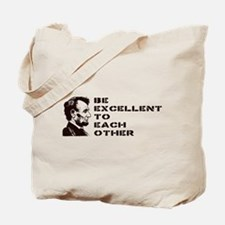 Lincoln: Be Excellent To Each Other Tote Bag