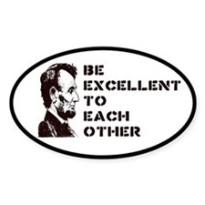 Lincoln: Be Excellent To Each Other Bumper Stickers