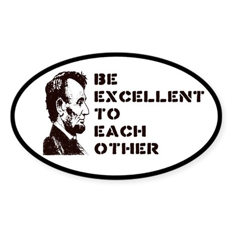 Lincoln: Be Excellent To Each Other Sticker (Oval)