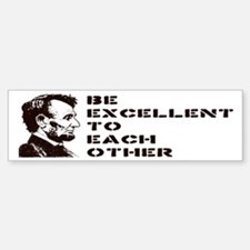 Lincoln: Be Excellent To Each Other Bumper Bumper Sticker