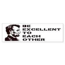 Lincoln: Be Excellent To Each Other Bumper Sticker