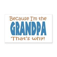 Because Im the Grandpa Rectangle Car Magnet