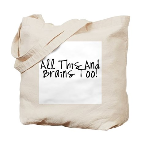All This & Brains Too Tote Bag