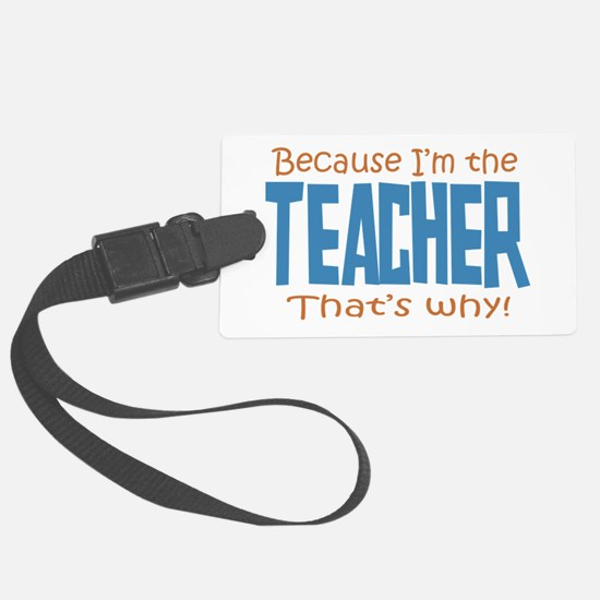 Because I'm the Teacher Large Luggage Tag