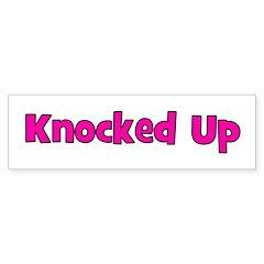 Knocked Up Bumper Bumper Sticker