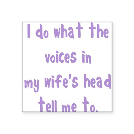 """voices in my wifes head Square Sticker 3"""" x 3"""""""