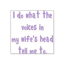 "voices in my wifes head Square Sticker 3"" x 3"""