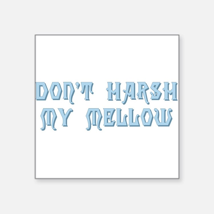 """dont harsh my mellow Square Sticker 3"""" x 3"""""""