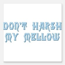 """dont harsh my mellow Square Car Magnet 3"""" x 3"""""""