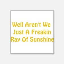 "freakin ray of sunshine Square Sticker 3"" x 3"""