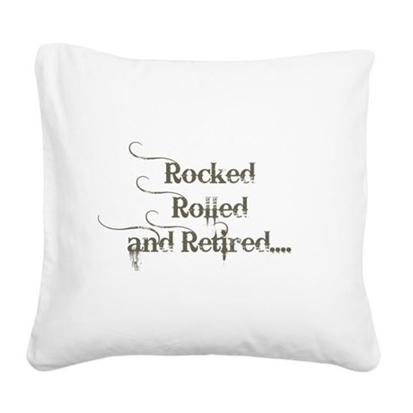 rocked rolled and retired Square Canvas Pillow