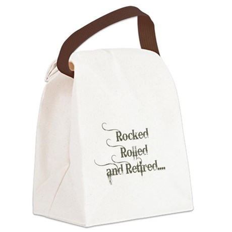 rocked rolled and retired Canvas Lunch Bag