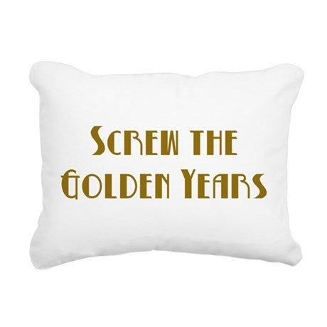 Screw the Golden Years Rectangular Canvas Pillow