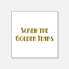 """Screw the Golden Years Square Sticker 3"""" x 3"""""""