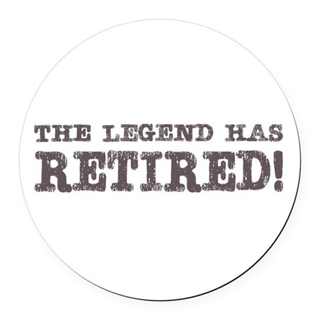 The legend has retired Round Car Magnet
