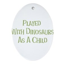 played with dinosaurs Ornament (Oval)