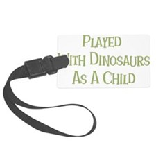 played with dinosaurs Luggage Tag