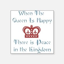 "Queen is happy Square Sticker 3"" x 3"""