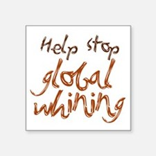 "stop global whining Square Sticker 3"" x 3"""