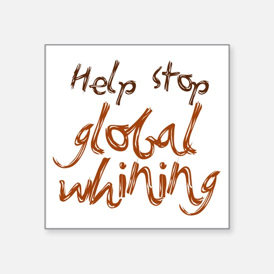 """stop global whining Square Sticker 3"""" x 3"""""""