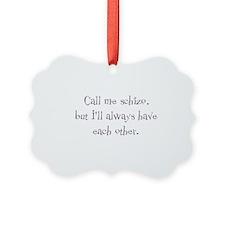call me schizo Ornament