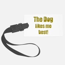 The dog likes me best Luggage Tag