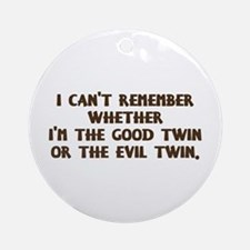 Good Twin or Evil Twin? Ornament (Round)
