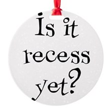 Is it recess yet? Ornament