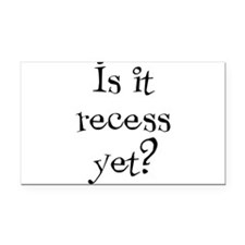 Is it recess yet? Rectangle Car Magnet
