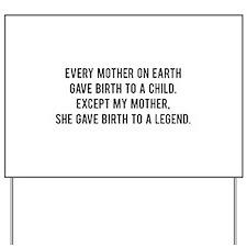 She gave birth to a legend. Yard Sign