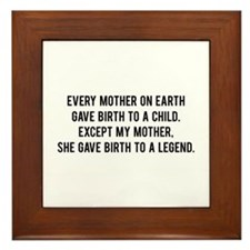 She gave birth to a legend. Framed Tile