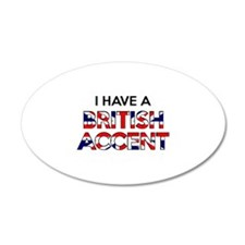 I have a British Accent 22x14 Oval Wall Peel