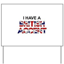 I have a British Accent Yard Sign