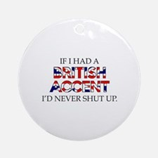 If I Had A British Accent Ornament (Round)