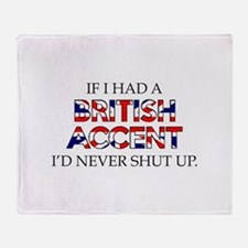 If I Had A British Accent Throw Blanket