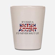 If I Had A British Accent Shot Glass