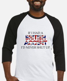If I Had A British Accent Baseball Jersey
