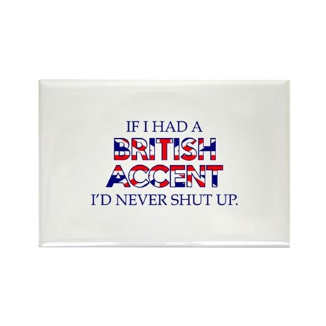 If I Had A British Accent Rectangle Magnet (100 pa