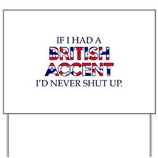 If I Had A British Accent Yard Sign