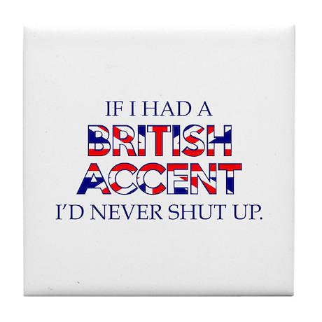 If I Had A British Accent Tile Coaster