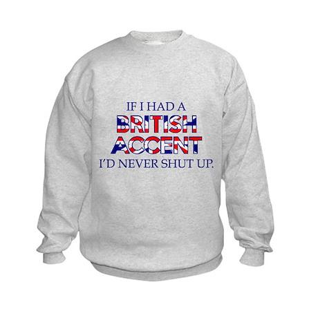 If I Had A British Accent Kids Sweatshirt