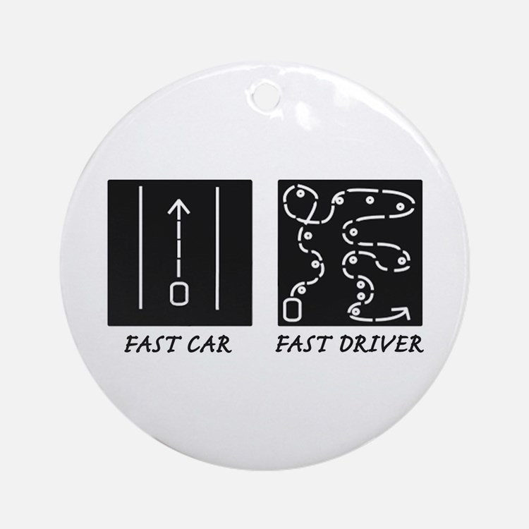 Fast Car Fast Driver Ornament (Round)
