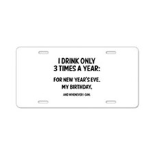 I Drink Only 3 Times A Year Aluminum License Plate