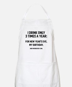 I Drink Only 3 Times A Year Apron