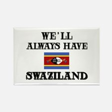 We Will Always Have Swaziland Rectangle Magnet