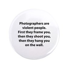 """Photographers are violent people. 3.5"""" Button"""