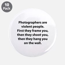 """Photographers are violent people. 3.5"""" Button (10"""