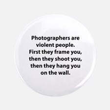 """Photographers are violent people. 3.5"""" Button (100"""