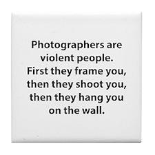 Photographers are violent people. Tile Coaster