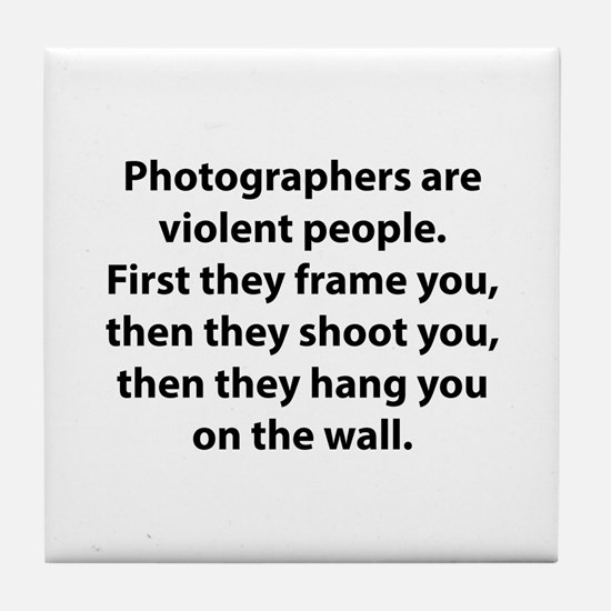 Photographers are violent people. Tile Coaster